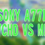 SONY α77II(ILCA-77M2)での動画撮影試験 [AVCHD 1920x1080(60p,PS,28M),MP4 1440x1080(30fps,12M),MP4 640x480(30fps,3M)]